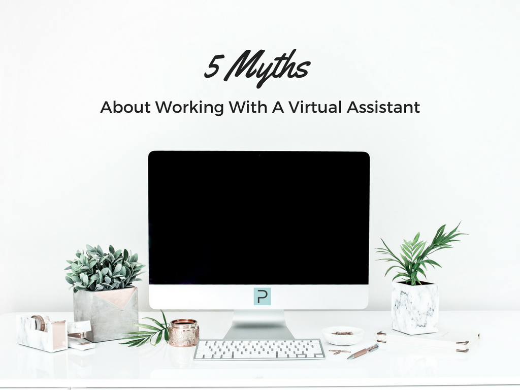 5 Myths About Working with A Virtual Assistant