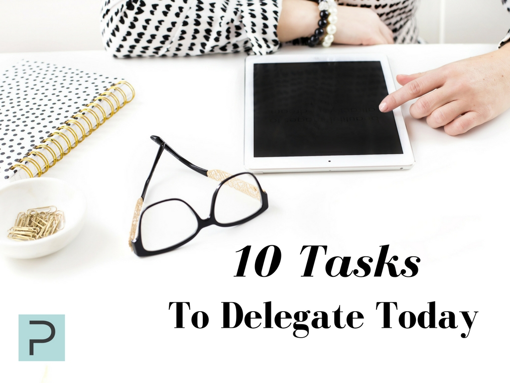 10 Tasks To Delegate Today