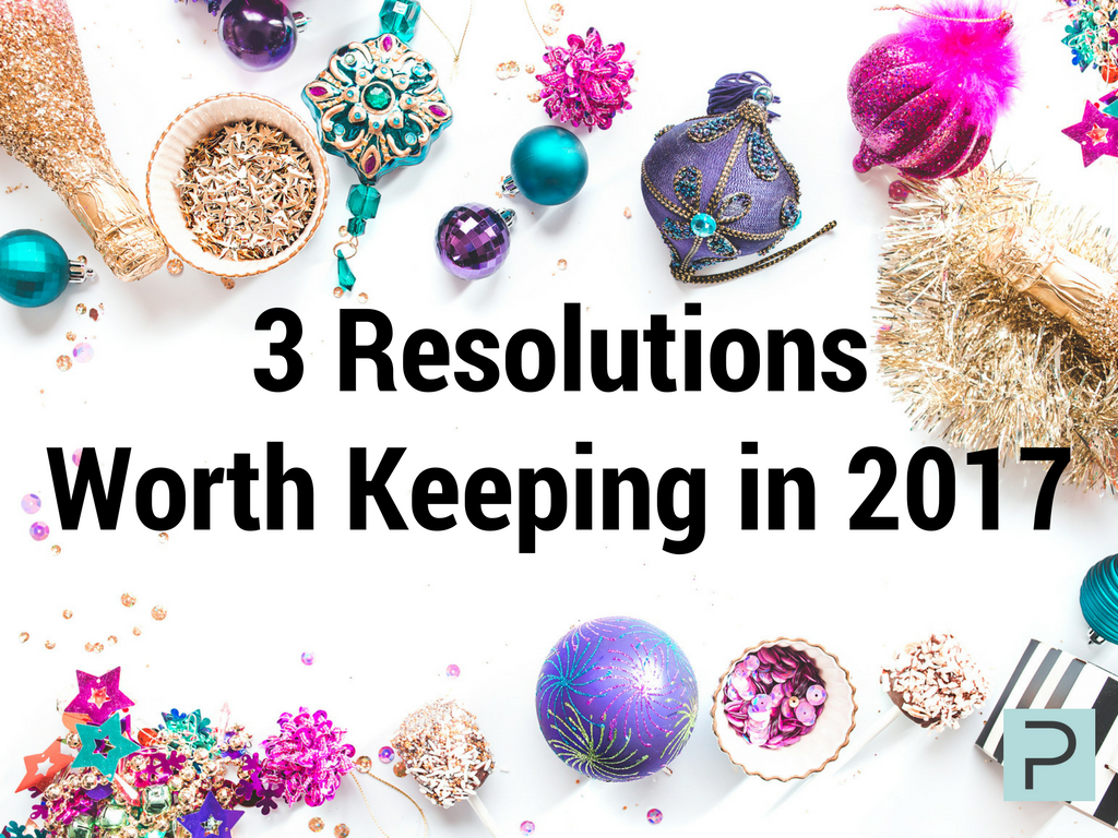 3 Resolutions Worth Keeping in 2017