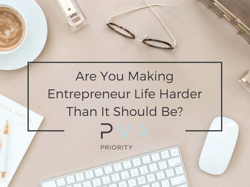 Are You Making Entrepreneur Life Harder Than It Should Be?
