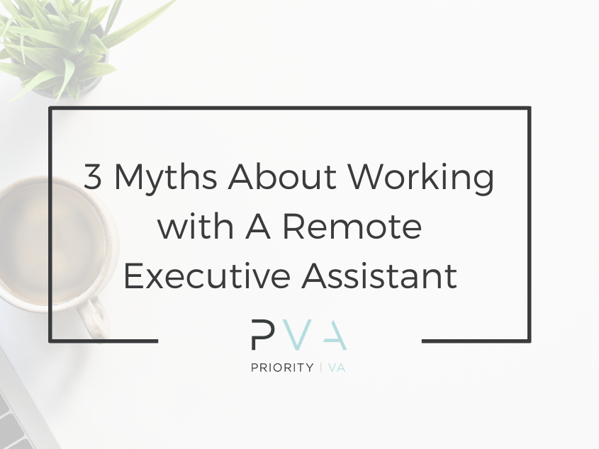 3 Myths About Working with A Remote Executive Assistant
