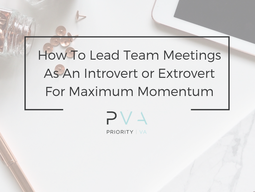 How To Lead Team Meetings As An Introvert or Extrovert For Maximum Momentum