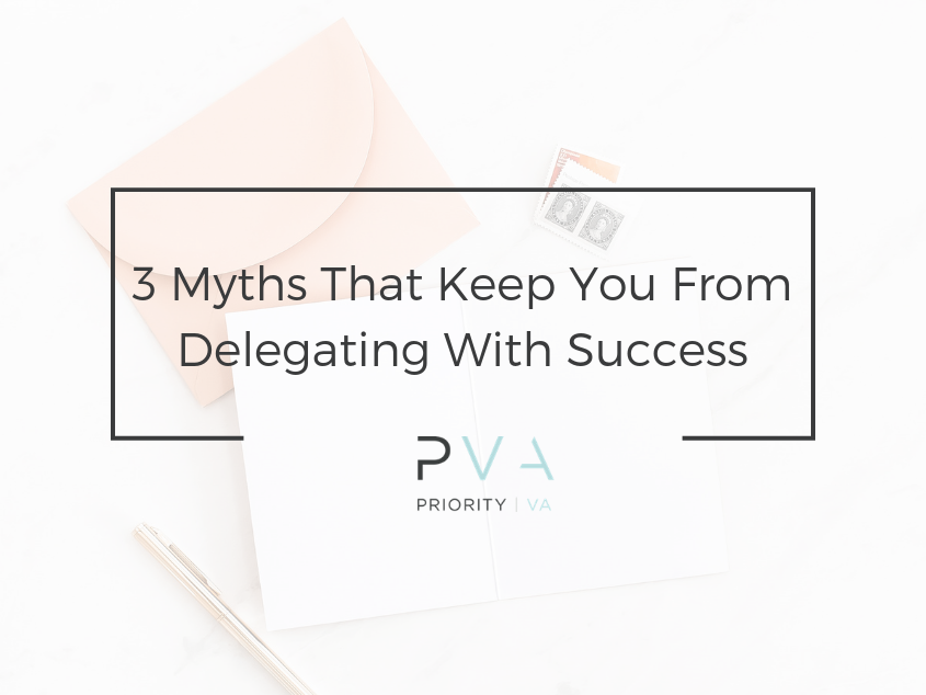 3 Myths That Keep You From Delegating With Success