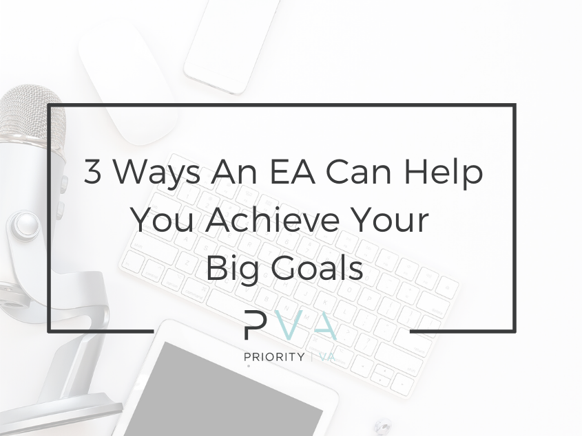 3 Ways An EA Can Help You Achieve Your Big Goals