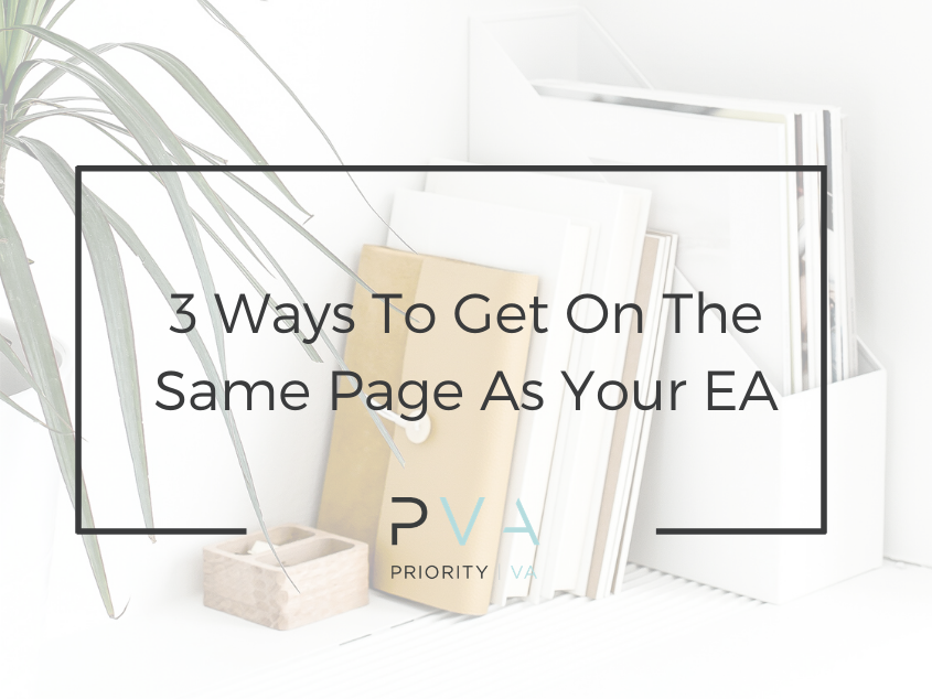 3 Ways To Get On The Same Page As Your EA