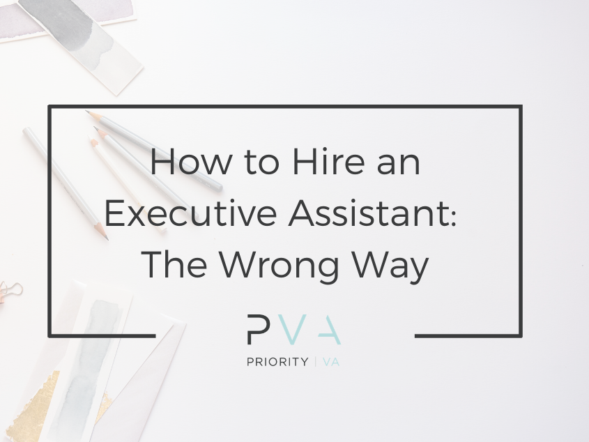 How to Hire an Executive Assistant: The Wrong Way