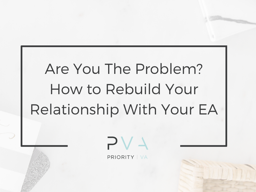 Are You The Problem? How to Rebuild Your Relationship With Your EA