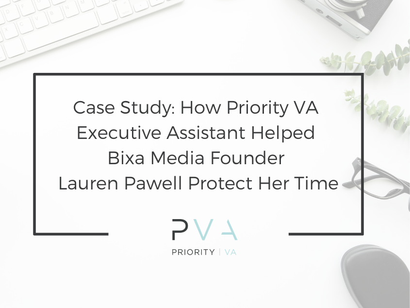 Case Study: How Priority VA Executive Assistant Helped Bixa Media Founder Lauren Pawell Protect Her Time