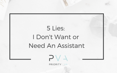 5 Lies: I Don't Want or Need An Assistant