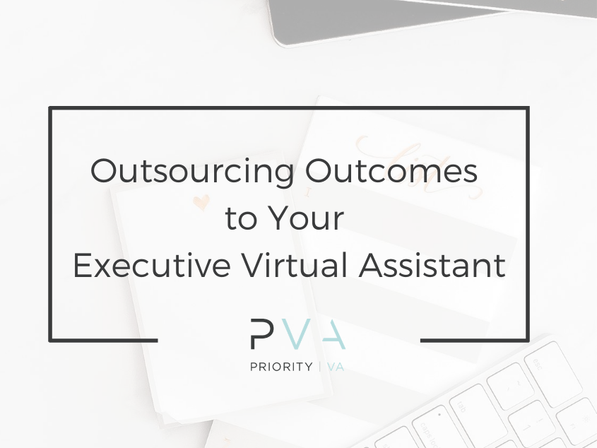 Outsourcing Outcomes to Your Executive Virtual Assistant