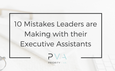10 Mistakes Leaders are Making with their Executive Assistants