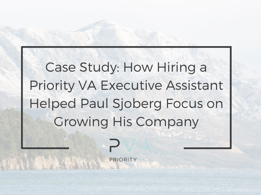 Case Study: How Hiring a Priority VA Executive Assistant Helped Paul Sjoberg Focus on Growing His Company