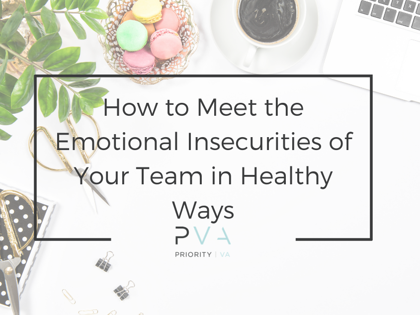 How to Meet the Emotional Insecurities of Your Team in Healthy Ways