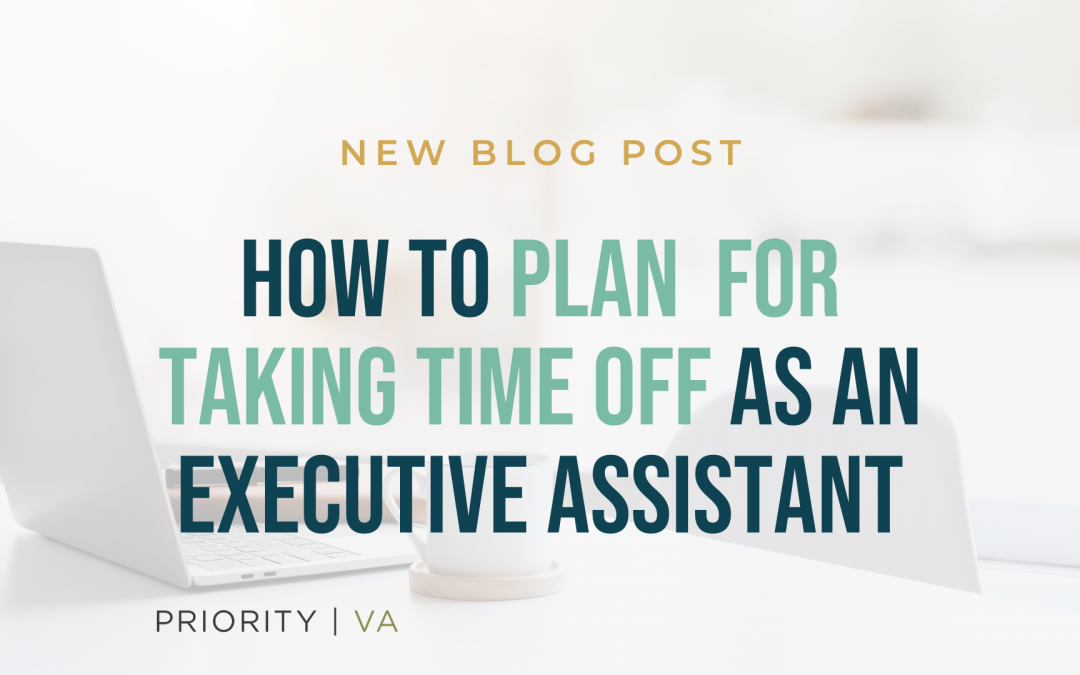 How to Plan for Taking Time Off as an Executive Assistant