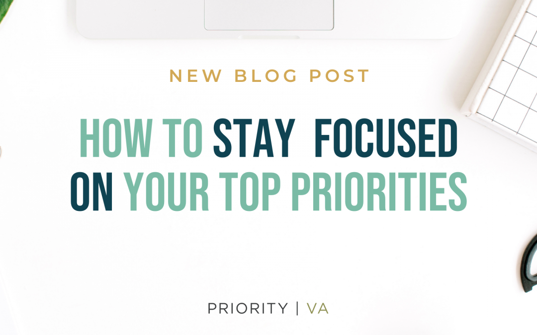 How to Stay Focused On Your Top Priorities